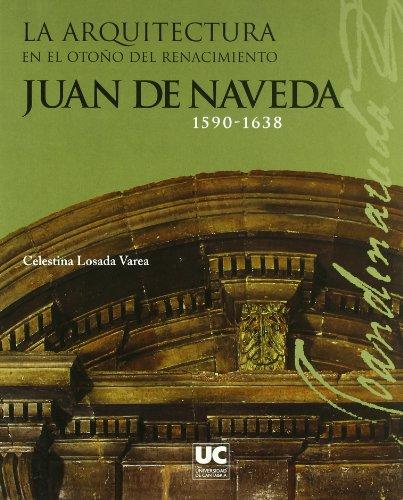 La arquitectura en el otoño del Renacimiento: Juan de Naveda, 1590-1638 (Analectas)