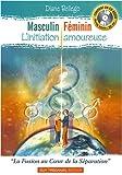Masculin Féminin, L'Initiation Amoureuse - La Fusion au Coeur de la Séparation (1CD audio)