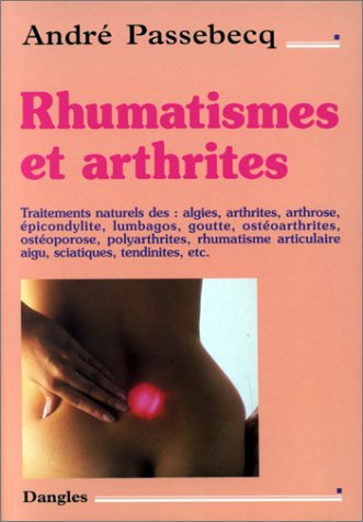 Rhumatismes et arthrites : Traitements naturels par André Passebecq