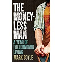 [The Moneyless Man: A Year of Freeconomic Living] (By: Mark Boyle) [published: March, 2015]