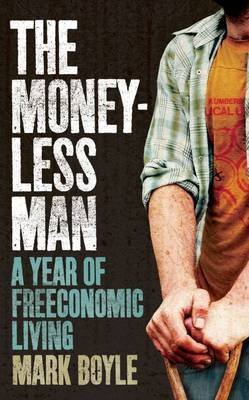 [(The Moneyless Man : A Year of Freeconomic Living)] [By (author) Mark Boyle] published on (June, 2010)