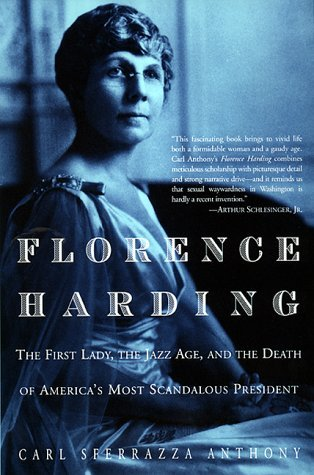Florence Harding: The First Lady, The Jazz Age, And The Death Of America's Most Scandalous President by Carl Sferrazza Anthony (1999-05-19)