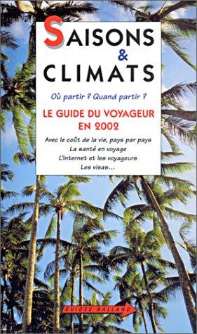 Saisons et Climats : Où partir ? Quand partir ? Le guide du voyageur en 2002