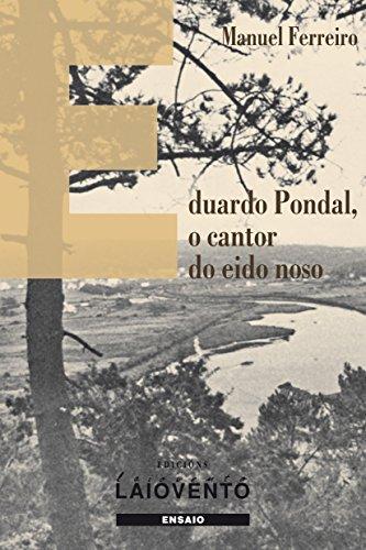 EDUARDO PONDAL, O CANTOR DO EIDO NOSO (Galician Edition)