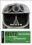 Deutz-Geschichten aus 25 Jahren Schlepperpost - Peter Conze, Ulrich Mattern