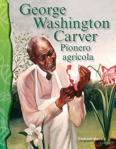 George Washington Carver: Pionero Agricola (George Washington Carver: Agriculture Pioneer) (Spanish Version) (Life Science) (Science Readers)