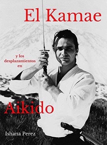 El Kamae y los Desplazamientos en Aikido por Ishana  Pérez