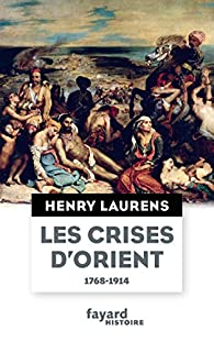 Les crises d'Orient par Henry Laurens