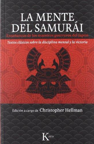 La mente del samurái: Enseñanzas de los maestros guerreros del Japón. (Clásicos) por Christopher Hellman