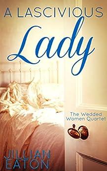 A Lascivious Lady (Wedded Women Quartet Book 3) (English Edition)