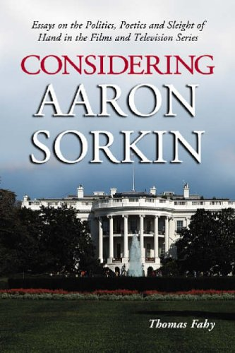 considering-aaron-sorkin-essays-on-the-politics-poetics-and-sleight-of-hand-in-the-films-and-televis