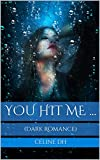 You hit Me ...: (Dark Romance)