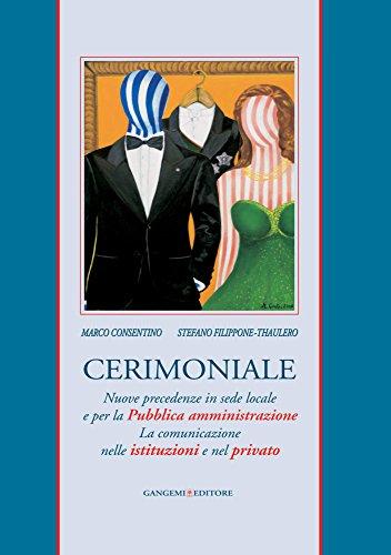 Cerimoniale: Nuove precedenze in sede locale e per la Pubblica amministrazione. La comunicazione nelle istituzioni e nel privato