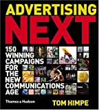 Advertising Next: 150 Winning Campaigns for the New Communication Age: 150 Winning Campaigns for the New Communications Age