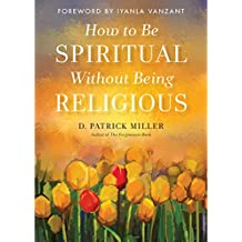 How to Be Spiritual Without Being Religious (English Edition)
