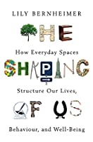 The Shaping of Us: How Everyday Spaces Structure our Lives, Behaviour, and Well-Being from Robinson