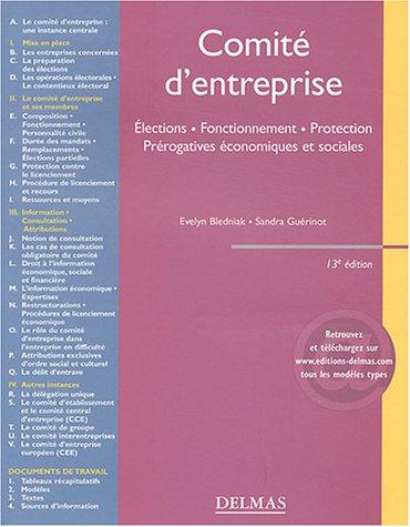 Comité d'entreprise : Élections - Fonctionnement - Protection - Prérogatives économiques et sociales