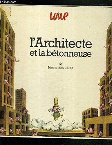 L'Architecte et la bétonneuse par Jean-Jacques Loup