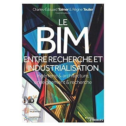Le BIM entre recherche et industrialisation: Ingénierie et architecture, enseignement et recherche