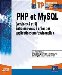 PHP et MySQL (versions 4 et 5) : Entraînez-vous à créer des applications professionnelles