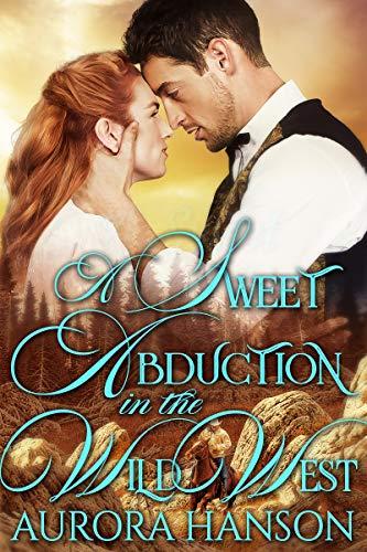 A Sweet Abduction In The Wild West: A Historical Western Romance Book por Aurora Hanson Gratis