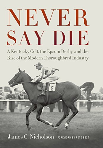 Price comparison product image Never Say Die: A Kentucky Colt,  the Epsom Derby,  and the Rise of the Modern Thoroughbred Industry
