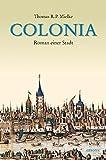 Colonia: Roman einer Stadt - Thomas R.P. Mielke