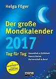 Der große Mondkalender 2017: Kalenderbuch mit Mondposter und Booklet - Helga Föger