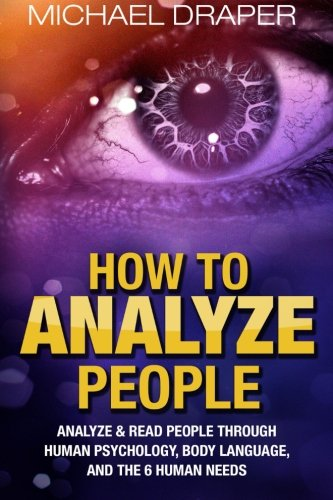 How to Analyze People: Analyze & Read People with Human Psychology, Body Language, and the 6 Human Needs (How to Analyze People 101) por Michael Draper