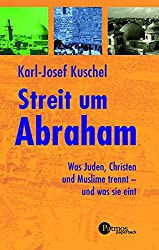 Streit um Abraham: Was Juden, Christen und Muslime trennt - und was sie eint (Patmos Paperback)