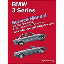 BMW 3 Series (E30): Service Manual: 1984-1990: 318i, 325, 325e, 325rd, 325i, 325is and 325i Convertible: 318i, 325, 325e, 325es, 325i, 325is, 325i Convertible