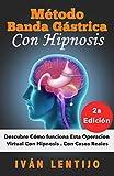 Libros Descargar en linea Metodo Banda Gastrica Con Hipnosis Descubre Como Funciona Esta Operacion Virtual Con Hipnosis Con Casos Reales (PDF y EPUB) Espanol Gratis