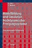 Modellbildung und Simulation hochdynamischer Fertigungssysteme: Eine praxisnahe Einführung (German Edition): Eine Praxisnahe Einfuhrung