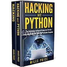 Hacking: 2 Bücher in 1: Der Vollständige Anfängerleitfaden Zum Erlernen Ethischen Hackens Mit Python Und Praktischen Beispielen & Der Anfänger Leitfaden für Computer Hacking und Penetration Testen