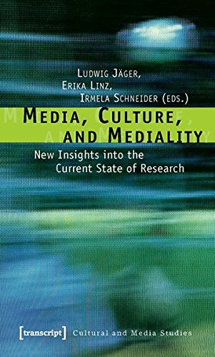 Media, Culture, and Mediality: New Insights into the Current State of Research (Kultur- und Medientheorie)