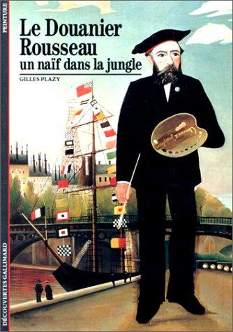 Le Douanier Rousseau : Un naïf dans la jungle