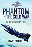 Phantom in the Cold War: RAF Wildenrath 1977 - 1992