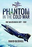 Phantom in the Cold War: RAF Wildenrath 1977 - 1992 - David Gledhill