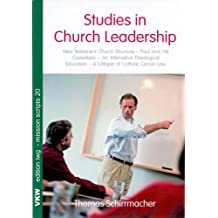 Studies in Church Leadership: New Testament Church Structure - Paul and His Coworkers - An Alternative Theological Education - A Critique of Catholic Canon Law (edition iwg - mission scripts)