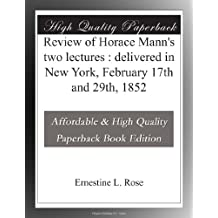 Review of Horace Mann's two lectures : delivered in New York, February 17th and 29th, 1852