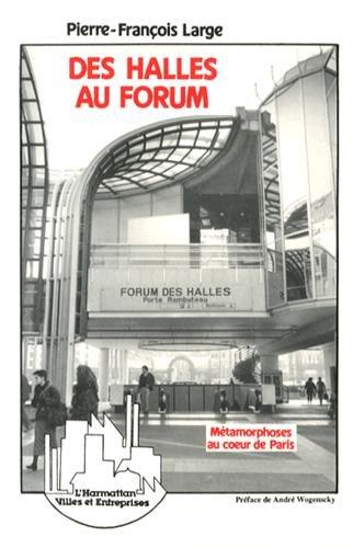 Des Halles au Forum: Métamorphoses au coeur de Paris (Villes et entreprises) par Pierre-François Large
