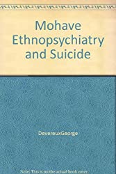 Mohave Ethnopsychiatry and Suicide: The Psychiatric Knowledge and the Psychic Disturbances of an Indian Tribe. Bureau of American Ethnology, Bulletin. BAE Bulletin, Number 175