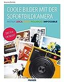FRANZIS Coole Bilder mit der Sofortbildkamera | Instax, Leica, Lomo, Polaroid, Impossible | Jedes Bild ein Unikat! - Antonio Zambito
