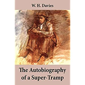 The Autobiography of a Super-Tramp (The life of William Henry Davies)