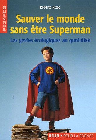 Sauver le monde sans être Superman : Les gestes écologiques au quotidien