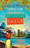 Destination Chile: The escapist, feel-good summer read (The Lonely Hearts Travel Club, Book 3)