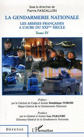 Les armes franaises  l'aube du XXIe sicle : Tome 4, La Gendarmerie nationale