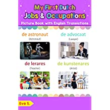 My First Dutch Jobs and Occupations Picture Book with English Translations: Bilingual Early Learning & Easy Teaching Dutch Books for Kids (Teach & Learn Basic Dutch words for Children 12)
