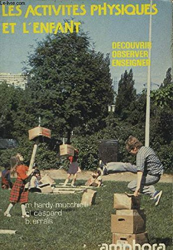 Les activités physiques et l'enfant - Découvrir, observer, enseigner avec des tubes, des cartons, des chope-balles - préface de Monsieur Adjadji par Caspard (Claude) et Errais (Borhane) Hardy-Mucchielli (Marthe)