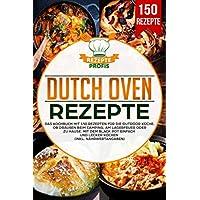 Dutch Oven Rezepte: Das Kochbuch mit 150 Rezepten für die Outdoor Küche. Ob draußen beim Camping, am Lagerfeuer oder…